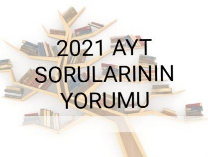 2021 AYT SORULARININ YORUMU